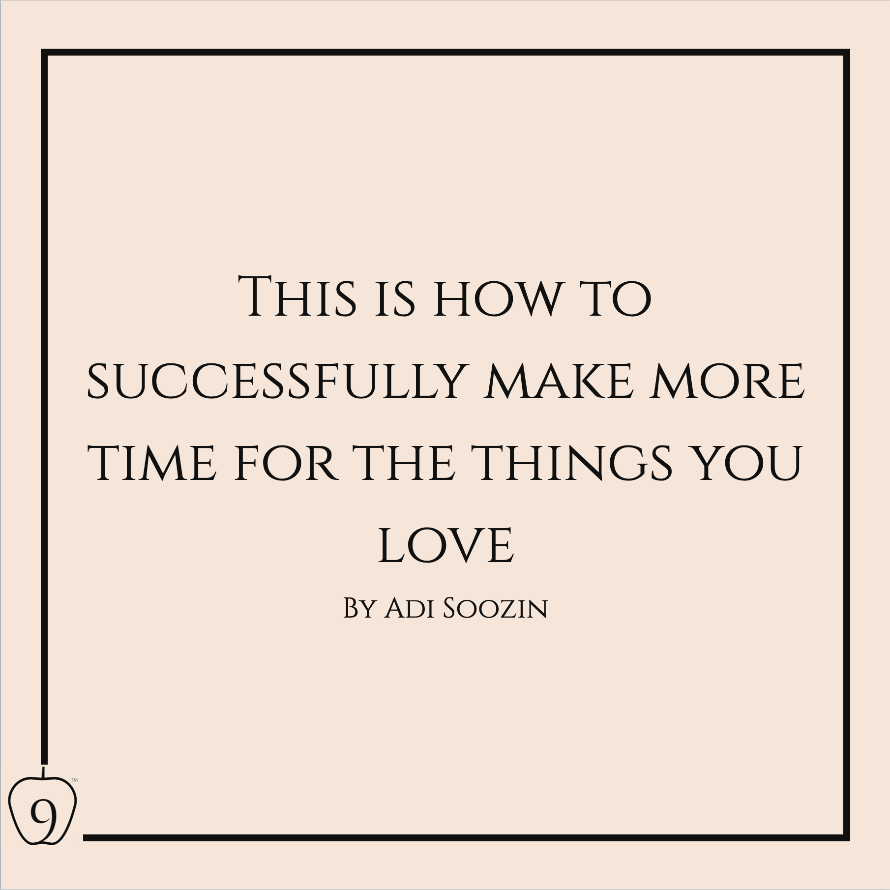 This Is How To Successfully Make More Time For The Things You Love